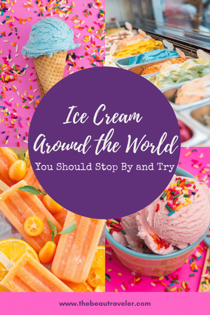 Ice Cream Around the World You Should Stop By and Try - The BeauTraveler