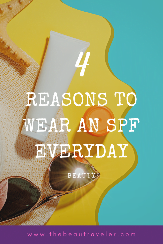 Four Reasons to Wear an SPF Everyday - The BeauTraveler