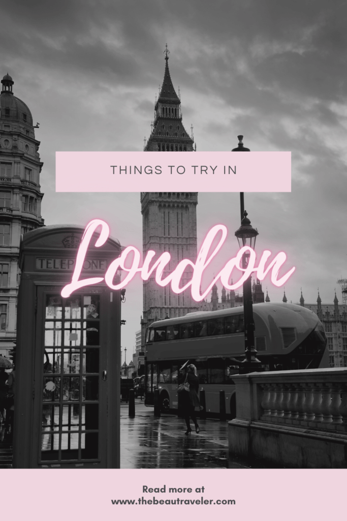 Things to Try in London - The BeauTraveler