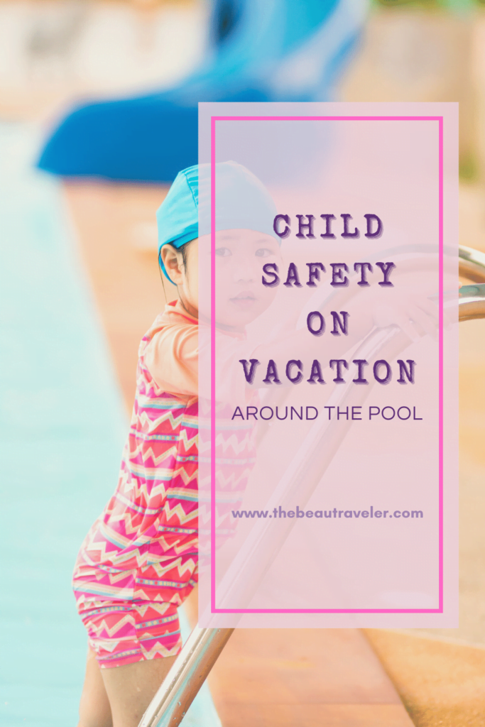 Child Safety on Vacation Around the Pool - The BeauTraveler