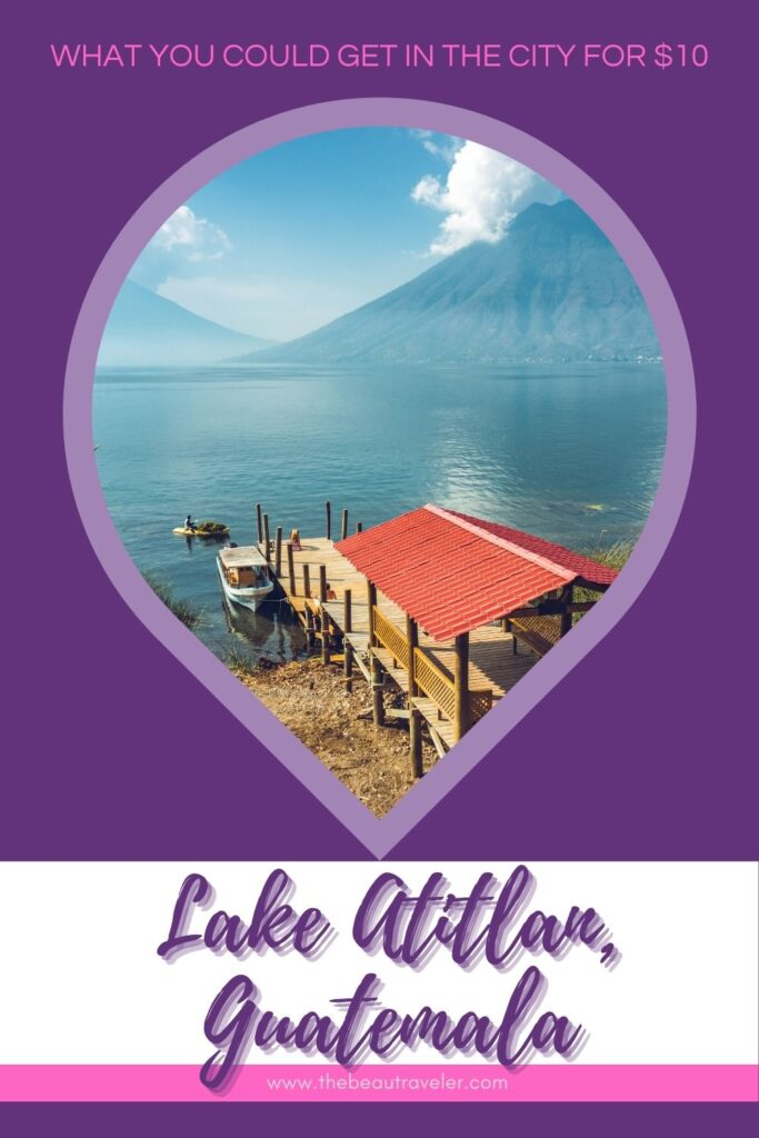 What You Could Get in Lake Atitlan for $10 - The BeauTraveler